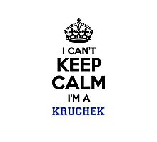 I can't keep calm I'm a KRUCHEK Photographic Print