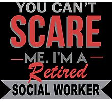 You Can't Scare Me I'm A Retired Social Worker - Funny Tshirt Photographic Print
