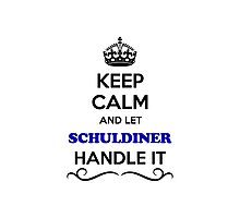 Keep Calm and Let SCHULDINER Handle it Photographic Print