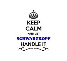 Keep Calm and Let SCHWARZKOPF Handle it Photographic Print
