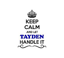 Keep Calm and Let TAYDEN Handle it Photographic Print