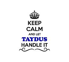 Keep Calm and Let TAYDUS Handle it Photographic Print