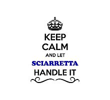 Keep Calm and Let SCIARRETTA Handle it Photographic Print