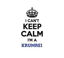 I can't keep calm I'm a KRUMREI Photographic Print
