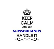 Keep Calm and Let SCISSORHANDS Handle it Photographic Print