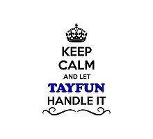 Keep Calm and Let TAYFUN Handle it Photographic Print