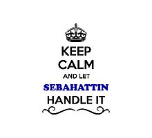 Keep Calm and Let SEBAHATTIN Handle it Photographic Print