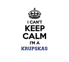 I can't keep calm I'm a KRUPSKAS Photographic Print