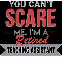 You Can't Scare Me I'm A Retired Teaching Assistant - Funny Tshirt Photographic Print