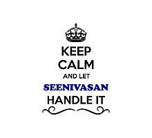 Keep Calm and Let SEENIVASAN Handle it Photographic Print