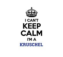 I can't keep calm I'm a KRUSCHEL Photographic Print