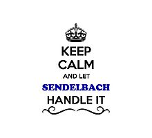 Keep Calm and Let SENDELBACH Handle it Photographic Print