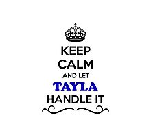 Keep Calm and Let TAYLA Handle it Photographic Print