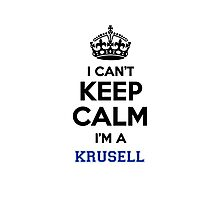 I can't keep calm I'm a KRUSELL Photographic Print
