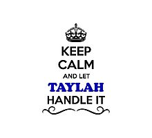 Keep Calm and Let TAYLAH Handle it Photographic Print