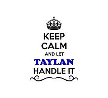 Keep Calm and Let TAYLAN Handle it Photographic Print