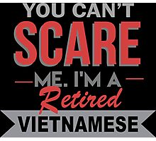 You Can't Scare Me I'm A Retired Vietnamese - Funny Tshirt Photographic Print