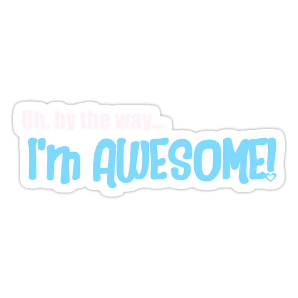 Oh by the way...I'm AWESOME! by red addiction