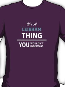Its a LEIBHAM thing, you wouldn't understand T-Shirt