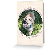 Don't Worry, Be Happy! Greeting Card