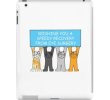 Speedy recovery from eye surgery with cats. iPad Case/Skin