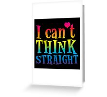 I can't think straight! with rainbows Greeting Card