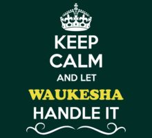 Keep Calm and Let WAUKESHA Handle it by Neilbry
