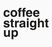 Coffee straight up by sandywoo