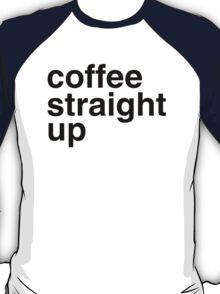 Coffee straight up T-Shirt