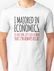 Hilarious 'I majored in economics. To save time, let's just assume that I'm always right' T-Shirt T-Shirt