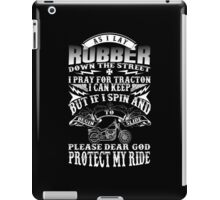 As I Lay Rubber Down The Street I Pray For Traction I Can Keep But If I Spin And Please Dear God Protect My Ride - Custom Tshirt iPad Case/Skin