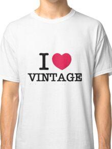 I Love Vintage. Classic T-Shirt