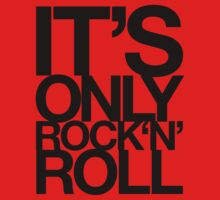 IT'S ONLY ROCK 'N' ROLL by TheLoveShop