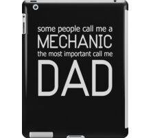 SOME PEOPLE CALL ME A MECHANIC THE MOST IMPORTANT CALL ME DAD iPad Case/Skin