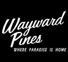 Wayward Pines - Where Paradise is Home by TylerMellark