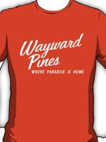 Wayward Pines - Where Paradise is Home T-Shirt