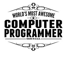 World's Most Awesome Computer Programmer Photographic Print