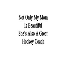 Not Only My Mom Is Beautiful She's Also A Great Hockey Coach  by supernova23
