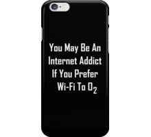 You May Be An Internet Addict If You Prefer Wi-Fi To Oxygen iPhone Case/Skin