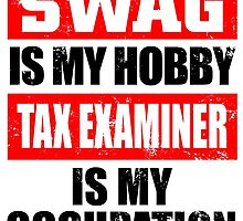SWAG IS MY HOBBY TAX EXAMINER IS MY OCCUPATION by BADASSTEES