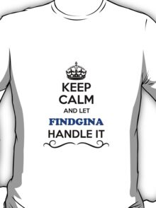 Keep Calm and Let FINDGINA Handle it T-Shirt