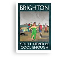 Brighton - You'll Never Be Cool Enough Canvas Print