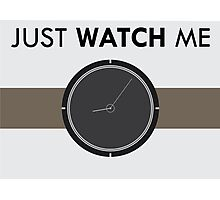 Just Watch Me Pun Poster Photographic Print