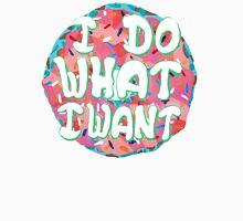 I Do(nut) What I Want Unisex T-Shirt