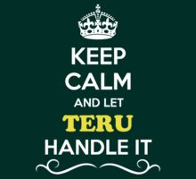 Keep Calm and Let TERU Handle it by gregwelch