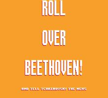 Roll Over Beethoven! Unisex T-Shirt