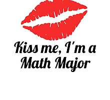 Kiss Me I'm A Math Major by GiftIdea