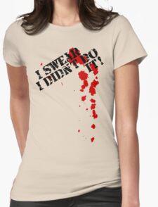 I swear I didn't do it! Womens Fitted T-Shirt