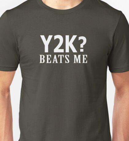 Y2K? Beats Me Unisex T-Shirt