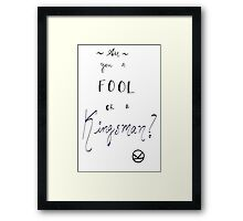 Are you a fool or a Kingsman? Framed Print